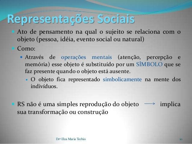 Representações Sociais Ato de pensamento na qual o sujeito se relaciona com o  objeto (pessoa, idéia, evento social ou na...
