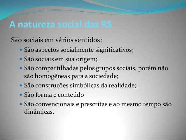 A natureza social das RSSão sociais em vários sentidos:   São aspectos socialmente significativos;   São sociais em sua ...
