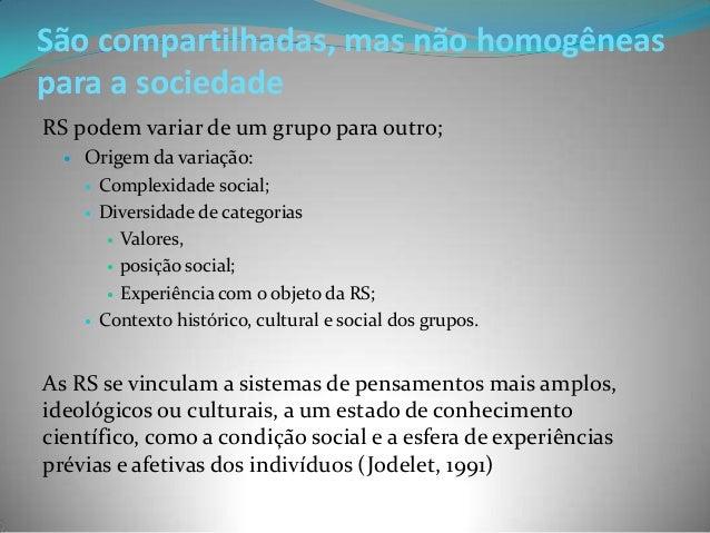 São compartilhadas, mas não homogêneaspara a sociedadeRS podem variar de um grupo para outro;     Origem da variação:    ...