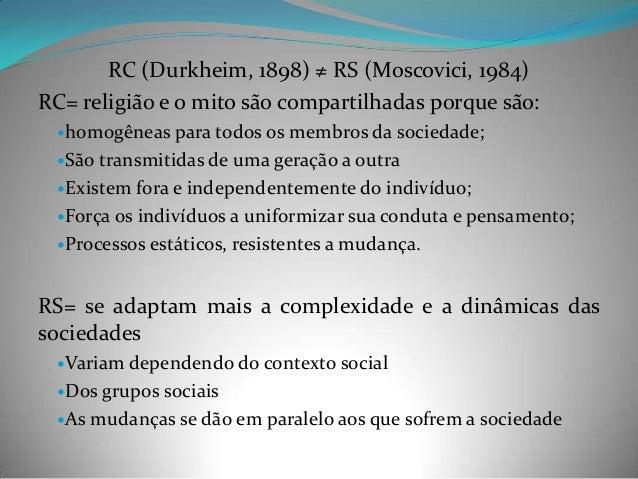 RC (Durkheim, 1898) ≠ RS (Moscovici, 1984)RC= religião e o mito são compartilhadas porque são: homogêneas para todos os  ...