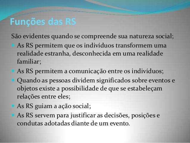 Funções das RSSão evidentes quando se compreende sua natureza social; As RS permitem que os indivíduos transformem uma  r...