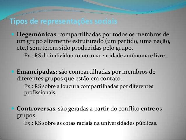 Tipos de representações sociais Hegemônicas: compartilhadas por todos os membros de  um grupo altamente estruturado (um p...