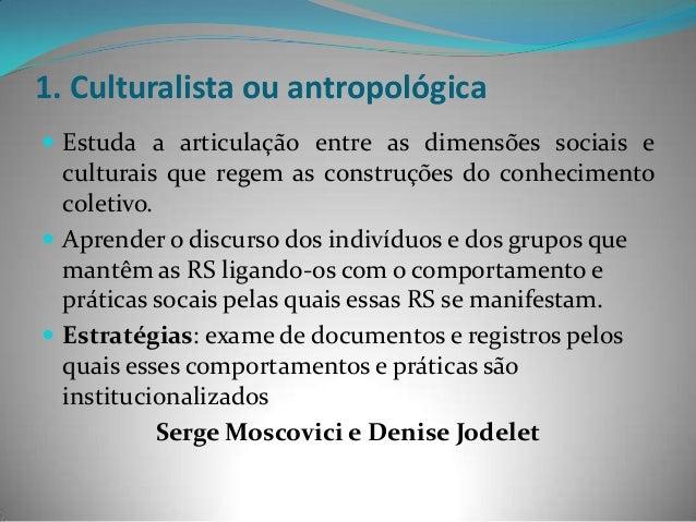 1. Culturalista ou antropológica Estuda a articulação entre as dimensões sociais e  culturais que regem as construções do...