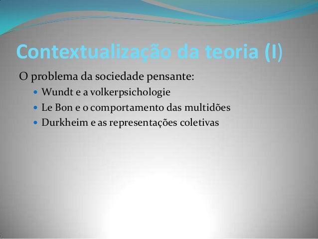 Contextualização da teoria (I)O problema da sociedade pensante:   Wundt e a volkerpsichologie   Le Bon e o comportamento...