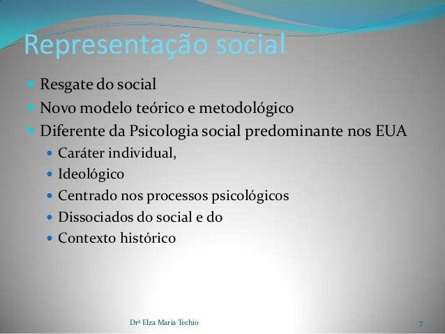 Representação social Resgate do social Novo modelo teórico e metodológico Diferente da Psicologia social predominante n...