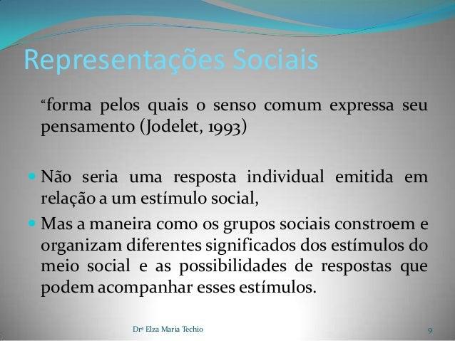 """Representações Sociais """"forma pelos quais o senso comum expressa seu pensamento (Jodelet, 1993) Não seria uma resposta in..."""