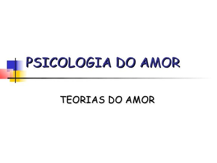 PSICOLOGIA DO AMOR   TEORIAS DO AMOR