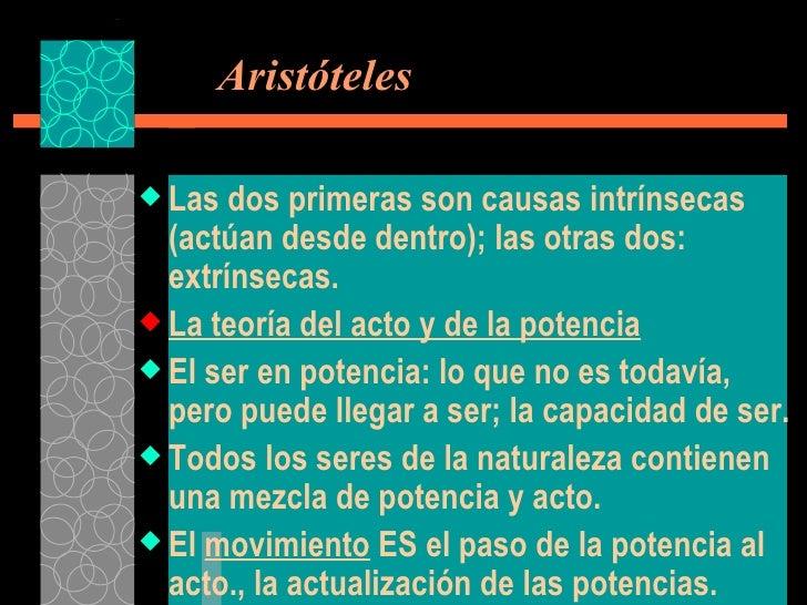 Aristóteles <ul><li>Las dos primeras son causas intrínsecas (actúan desde dentro); las otras dos: extrínsecas. </li></ul...