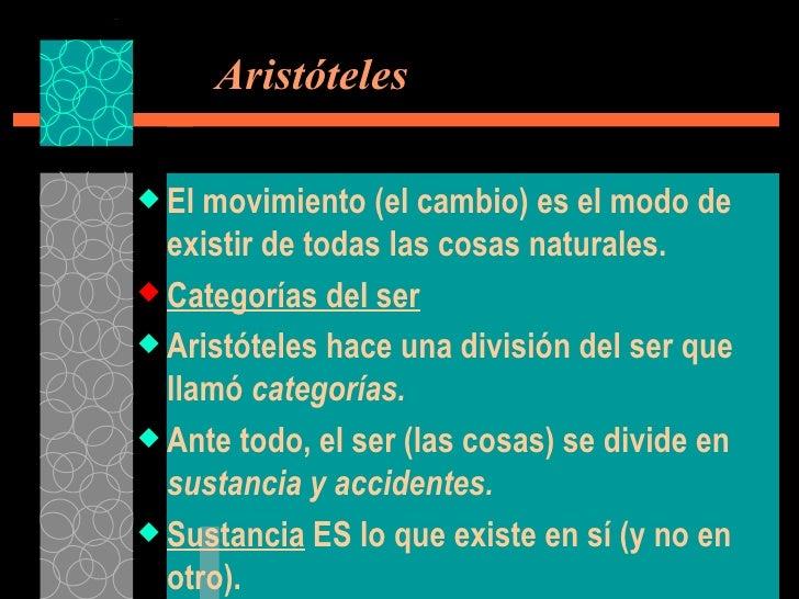 Aristóteles <ul><li>El movimiento (el cambio) es el modo de existir de todas las cosas naturales. </li></ul><ul><li>Cate...