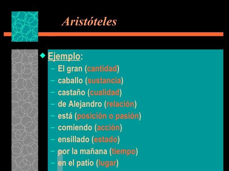 Aristóteles <ul><li>Ejemplo : </li></ul><ul><ul><li>El gran ( cantidad )  </li></ul></ul><ul><ul><li>caballo ( sustancia...