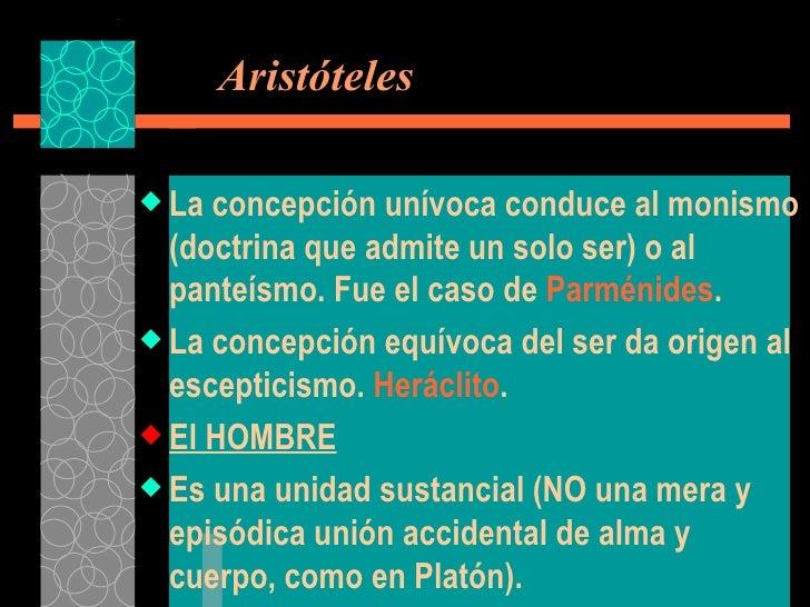 Aristóteles <ul><li>La concepción unívoca conduce al monismo (doctrina que admite un solo ser) o al panteísmo. Fue el ca...