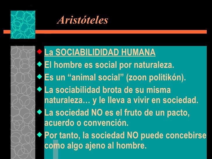 Aristóteles <ul><li>La SOCIABILIDIDAD HUMANA </li></ul><ul><li>El hombre es social por naturaleza. </li></ul><ul><li>Es ...