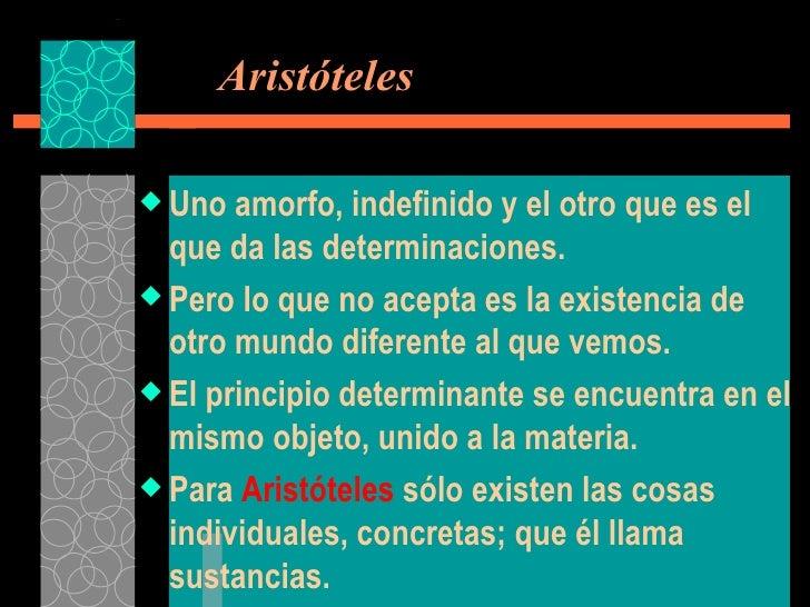 Aristóteles <ul><li>Uno amorfo, indefinido y el otro que es el que da las determinaciones. </li></ul><ul><li>Pero lo que...