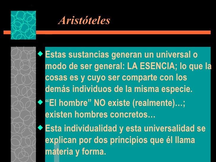 Aristóteles <ul><li>Estas sustancias generan un universal o modo de ser general: LA ESENCIA; lo que la cosas es y cuyo s...
