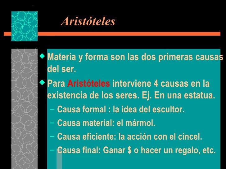 Aristóteles <ul><li>Materia y forma son las dos primeras causas del ser. </li></ul><ul><li>Para  Aristóteles  interviene...