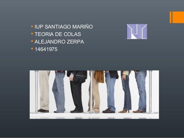  IUP SANTIAGO MARIÑO  TEORIA DE COLAS  ALEJANDRO ZERPA  14641975