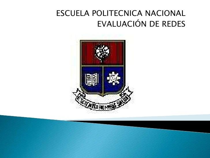 ESCUELA POLITECNICA NACIONAL<br />EVALUACIÓN DE REDES<br />