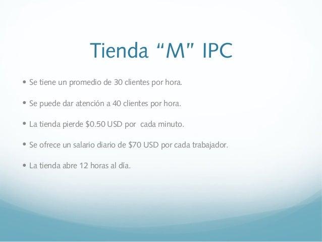 """Tienda """"M"""" IPC• Se tiene un promedio de 30 clientes por hora.• Se puede dar atención a 40 clientes por hora.• La tienda pi..."""