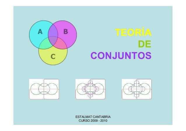 ESTALMAT CANTABRIA CURSO 2009 - 2010 TEORÍA DE CONJUNTOS