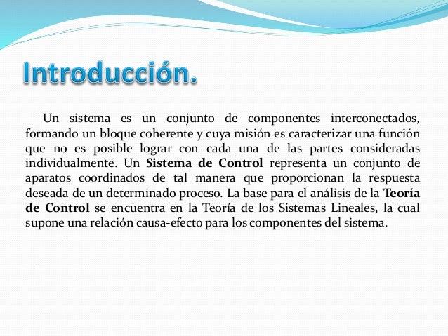 Un sistema es un conjunto de componentes interconectados, formando un bloque coherente y cuya misión es caracterizar una f...