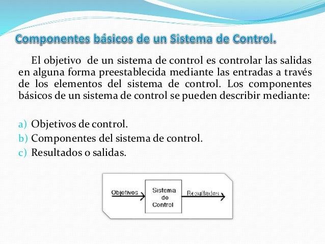 El objetivo de un sistema de control es controlar las salidas en alguna forma preestablecida mediante las entradas a travé...