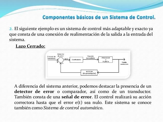 2. El siguiente ejemplo es un sistema de control más adaptable y exacto ya que consta de una conexión de realimentación de...