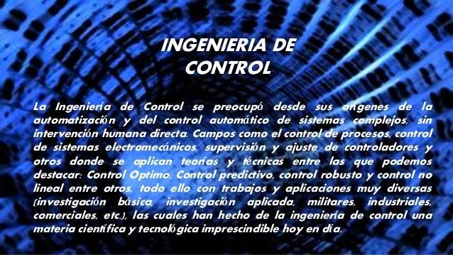 INGENIERIA DE CONTROL La Ingeniería de Control se preocupó desde sus orígenes de la automatización y del control automátic...