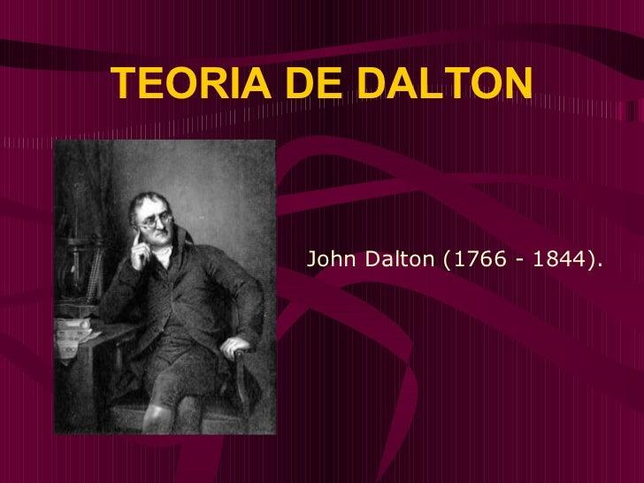 TEORIA DE DALTON John Dalton (1766 - 1844).