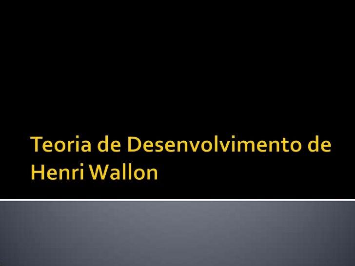 Teoria de Desenvolvimento de Henri Wallon<br />