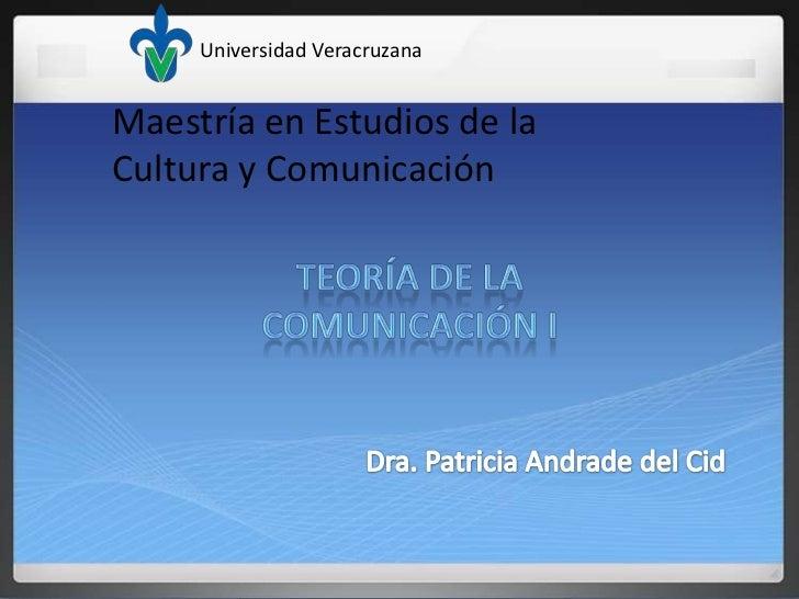 Universidad Veracruzana<br />Maestría en Estudios de la Cultura y Comunicación<br />TEORÍA DE LA <br />COMUNICACIÓN I<br /...