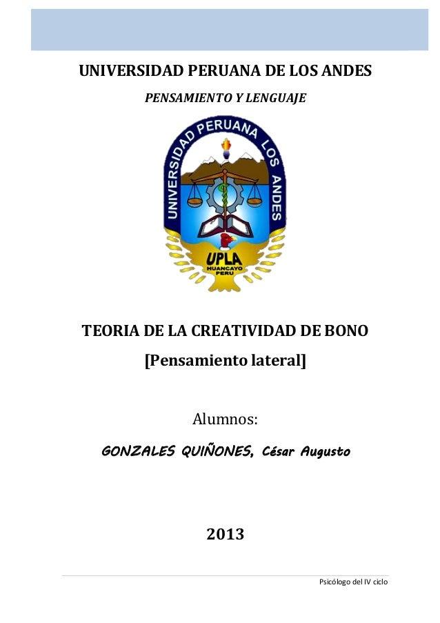 TEORIA DE LA CREATIVIDAD PENSAMIENTO Y LENGUAJE Universidad Peruana Los Andes 31/07/2013 Psicólogo del IV ciclo UNIVERSIDA...