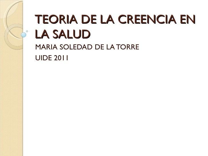 TEORIA DE LA CREENCIA ENLA SALUDMARIA SOLEDAD DE LA TORREUIDE 2011