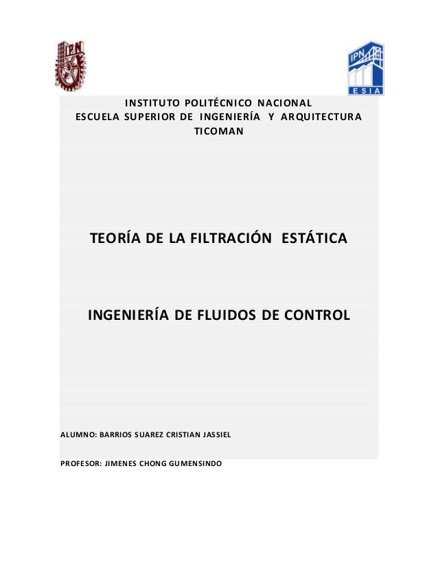 INSTITUTO POLITÉCNICO NACIONAL ESCUELA SUPERIOR DE INGENIERÍA Y ARQUITECTURA TICOMAN TEORÍA DE LA FILTRACIÓN ESTÁTICA INGE...