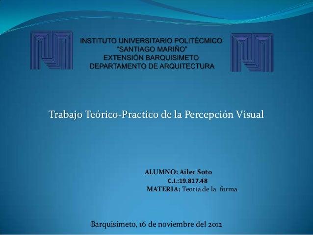 Trabajo Teórico-Practico de la Percepción Visual                        ALUMNO: Ailec Soto                             C.I...