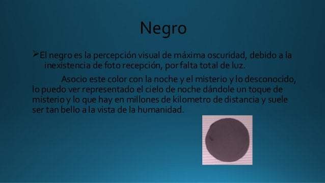 Negro ØElnegroeslapercepciónvisualdemáximaoscuridad,debidoala inexistenciadefotorecepción,porfaltatotal...