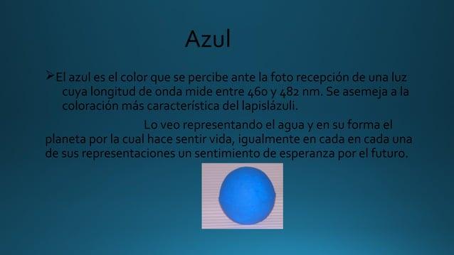Azul ØElazuleselcolorquesepercibeantelafotorecepcióndeunaluz cuyalongituddeondamideentre460y482nm....