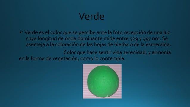 Verde Ø Verde es el color que se percibe ante la foto recepción de una luz cuya longitud de onda dominante mide entre 529 ...