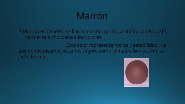 Marrón ØMarrón en general, se llama marrón, pardo, castaño, canelo, café, carmelita o chocolate a los colores. Este color ...