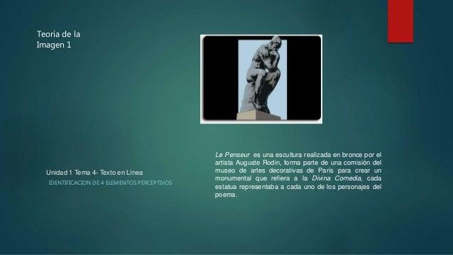 Unidad 1 Tema 4- Texto en Línea  IDENTIFICACION DE 4 ELEMENTOS PERCEPTIVOS  Le Penseur es una escultura realizada en bronc...