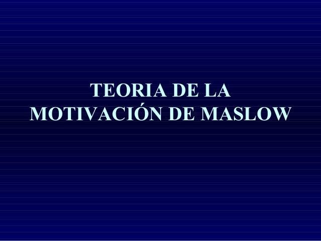 TEORIA DE LAMOTIVACIÓN DE MASLOW