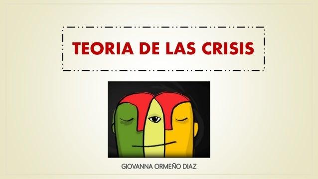 TEORIA DE LAS CRISIS GIOVANNA ORMEÑO DIAZ