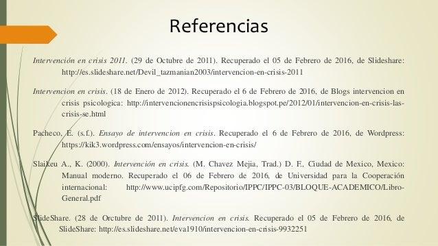 Referencias Intervención en crisis 2011. (29 de Octubre de 2011). Recuperado el 05 de Febrero de 2016, de Slideshare: http...