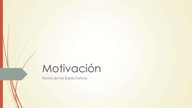 Motivación Teoría de las Expectativas