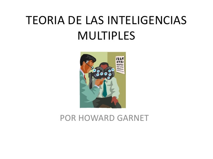 TEORIA DE LAS INTELIGENCIAS MULTIPLES<br />POR HOWARD GARNET<br />