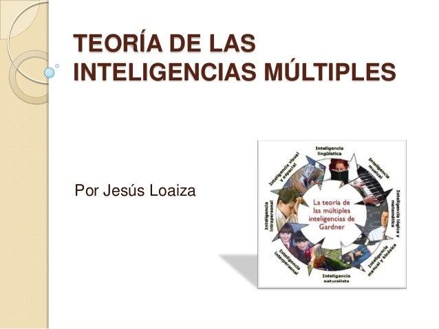 TEORÍA DE LASINTELIGENCIAS MÚLTIPLESPor Jesús Loaiza