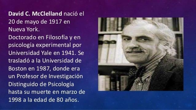David C. McClelland nació el20 de mayo de 1917 enNueva York.Doctorado en Filosofía y enpsicología experimental porUniversi...