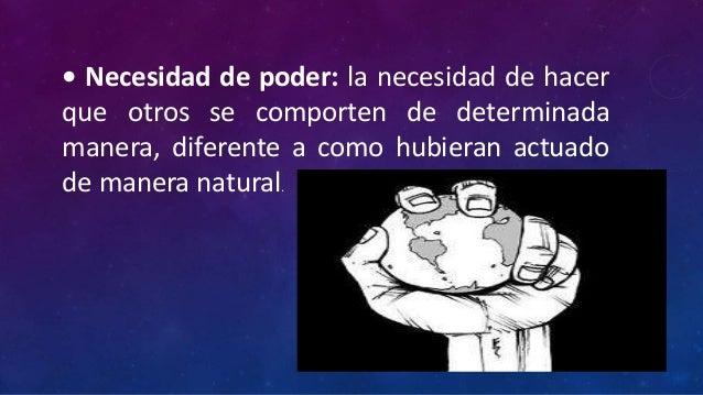 • Necesidad de poder: la necesidad de hacerque otros se comporten de determinadamanera, diferente a como hubieran actuadod...