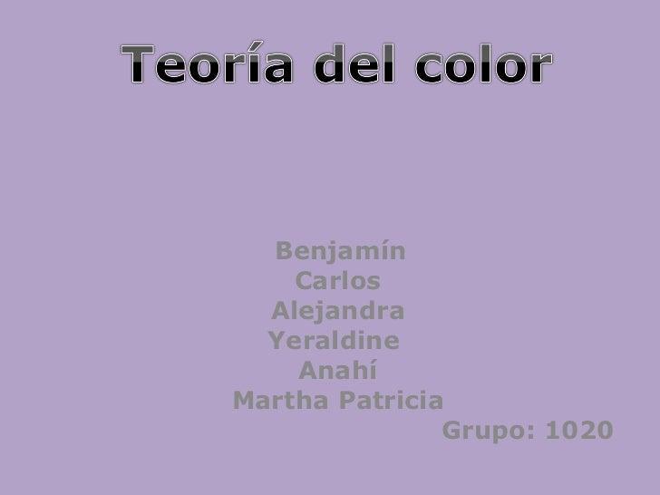 Benjamín Carlos Alejandra Yeraldine  Anahí Martha Patricia Grupo: 1020