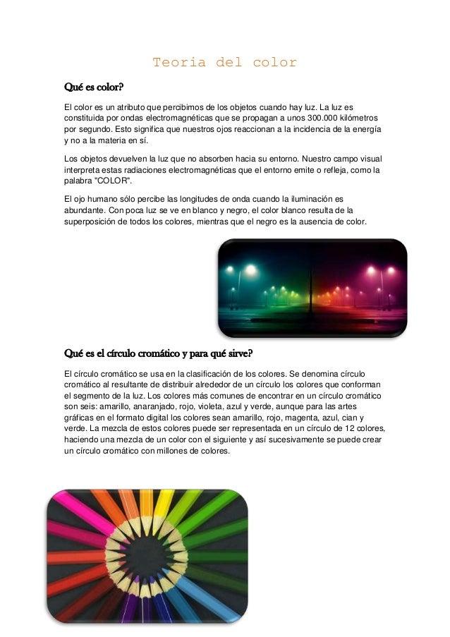 Teoria del colorQué es color?El color es un atributo que percibimos de los objetos cuando hay luz. La luz esconstituida po...