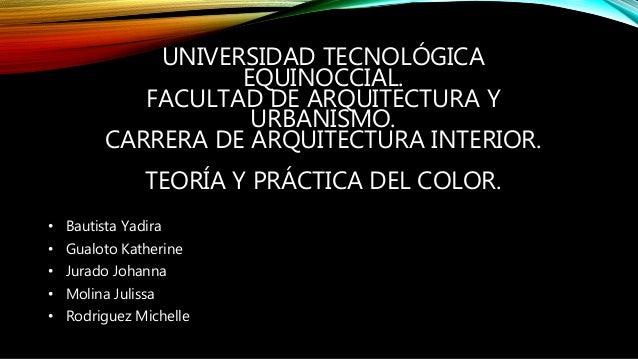 UNIVERSIDAD TECNOLÓGICA EQUINOCCIAL. FACULTAD DE ARQUITECTURA Y URBANISMO. CARRERA DE ARQUITECTURA INTERIOR. TEORÍA Y PRÁC...